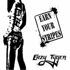 Eazy Tyger - Earn Your Stripes