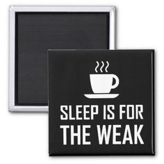 #Sleep For Weak Funny Magnet - #funny #coffee #quote #quotes