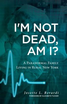 I'm Not Dead, Am I?: A Paranormal Family Living in Rural New York. by Josette Berardi, http://www.amazon.com/dp/B00AY7YZWS/ref=cm_sw_r_pi_dp_R5rvrb107W5F0