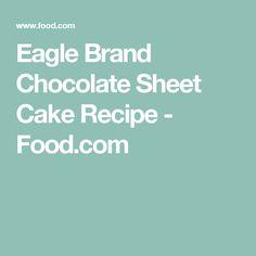 Eagle Brand Chocolate Sheet Cake Recipe - Food.com