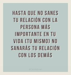 """""""Hasta que no sanes tu relación con la persona más importante en tu vida (Tu mismo) no sanarás tu relación con los demás"""". #Citas #Frases @Candidman"""