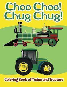 Choo Choo! Chug Chug!: Coloring Book of Trains and Tractors, http://www.amazon.com/dp/1682809838/ref=cm_sw_r_pi_awdm_x_eI-gybVDVZEWA
