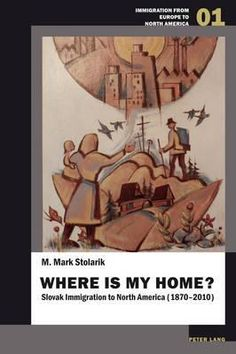 Where Is My Home?: Slovak Immigration to North America (1870-2010)