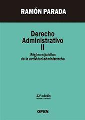 Derecho administrativo. II, Régimen jurídico de la actividad administrativa / Ramón Parada.    22ª ed. rev. y act.    Open, 2015