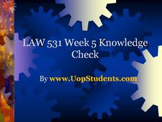 www.UopStudents.com University of Phoenix LAW 531 Week 5 Knowledge Check Want to see the complete Knowledge Check..?? Click here http://goo.gl/8m0VzA