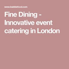 Fine Dining - Innovative event catering in London