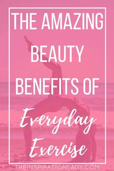 We know so many of the physical and health benefits of exercise, but here are some of the beauty benefits of everyday exercise!