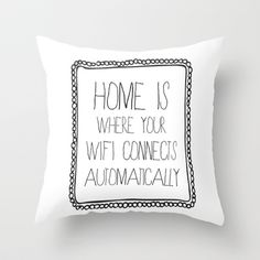 This place has some awesome pillows. (home is where your wifi connects automatically Throw Pillow by Sara Eshak - $20.00)