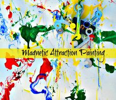 Magnet Attraction Painting - messy fun with some science snuck in!