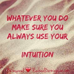 Always use your intuition