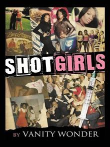 Shot Girls is the real life, raw accounting of Vanity Wonder...Excellent read, very detailled.Thx T.S.