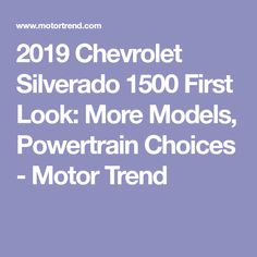 2019 Chevrolet Silverado 1500 First Look: More Models, Powertrain Choices - Motor Trend