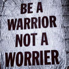Warrior- not worrier