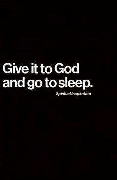 Give it to God and Go to Sleep!