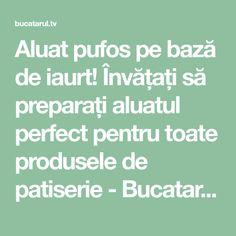 Aluat pufos pe bază de iaurt! Învățați să preparați aluatul perfect pentru toate produsele de patiserie - Bucatarul.tv