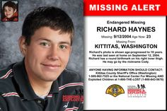 RICHARD HAYNES, Age Now: 23, Missing: 09/12/2004. Missing From KITTITAS, WA. ANYONE HAVING INFORMATION SHOULD CONTACT: Kittitas County Sheriff's Office (Washington) 1-509-962-7525.
