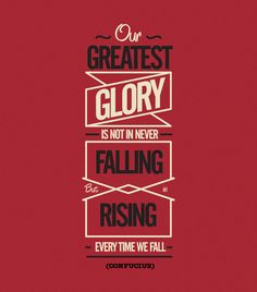 """""""Our greatest glory is not in never falling, but in rising every time we fall"""" - Confucious Type Inspirational Quotes Pictures, Great Quotes, Quotes To Live By, Motivational Quotes, Inspirational Posters, Unique Quotes, Quotes Images, Awesome Quotes, Positive Quotes"""