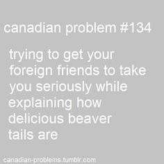 "Canadian Problems: so true! ""No no, you don't get it, they're pasteries! With many yummy toppings! Canadian Memes, Canadian Things, I Am Canadian, Canadian Girls, Canadian Humour, Canada Jokes, Canada Funny, Canada Eh, Visit Canada"