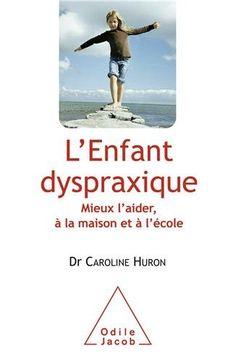 L'Enfant dyspraxique : Mieux l'aider, à la maison et à l'école: Amazon.fr: Caroline Huron: Livres