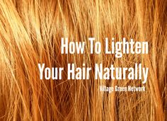 How To Lighten Your Hair Naturally / http://villagegreennetwork.com/lighten-hair-naturally/
