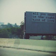 all you need is the right kind of love.