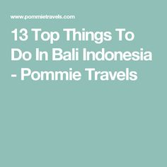 13 Top Things To Do In Bali Indonesia - Pommie Travels