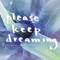 please keep dreaming. #quotes #lettering #motivation