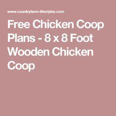 Free Chicken Coop Plans - 8 x 8 Foot Wooden Chicken Coop