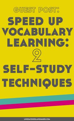 Guest Post: Speed Up Vocabulary Learning 2 Self-Study Techniques You Can Start Today