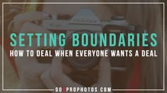 How to set boundaries in your photography business when everyone wants a deal (or your work for free).