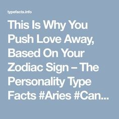 This Is Why You Push Love Away, Based On Your Zodiac Sign – The Personality Type Facts #Aries #Cancer #Libra #Taurus #Leo #Scorpio #Aquarius #Gemini #Virgo #Sagittarius #Pisces #zodiac_sign #zodiac #astrology #facts #horoscope #zodiac_sign_facts #zodiac