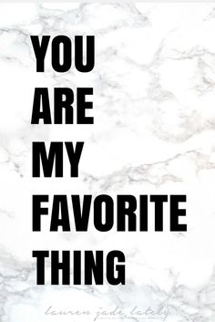 You are my favorite thing | Minimalism Quote by Lauren Jade Lately Austin Blogger