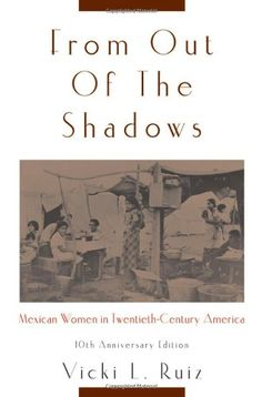 From Out of the Shadows: Mexican Women in Twentieth-Century America by Vicki L. Ruiz http://www.amazon.com/dp/0195374770/ref=cm_sw_r_pi_dp_OkTevb1P20SEB