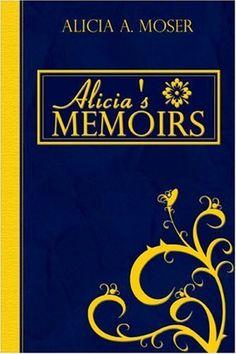 Alicia's Memoirs by Alicia A. Moser, http://www.amazon.com/dp/1424148731/ref=cm_sw_r_pi_dp_Mufnrb1JJ6270