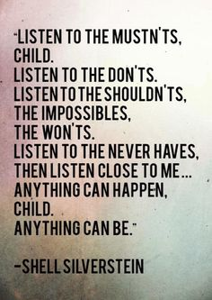 'Anything can happen child. Anything can be. ' I love Shel Silverstein.