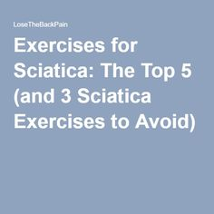 Exercises for Sciatica: The Top 5 (and 3 Sciatica Exercises to Avoid)