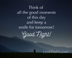 Think of all the good moments goodnight good night goodnight quotes good evening good evening quotes goodnight quote goodnite goodnight quotes for friends goodnight quotes for family god bless goodnight quotes Cute Good Night Quotes, Good Night Thoughts, Good Night Prayer, Good Night Blessings, Good Night Messages, Good Morning Quotes, Morning Images, Sunday Quotes, Time Quotes