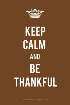 """Keep Calm & Be Thankful."" Gratitude is not only uplifting; it also invites more blessings & inspires more thankfulness. It's choosing to be grateful, even for the challenges. Gratitude is the Best Prayer & the Key to Happiness. ~RMP"