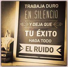 """""""Trabaja duro, en silencio y deja que tu éxito haga todo el ruido"""" Me gusta esta frase"""