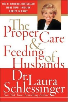 The Proper Care and Feeding of Husbands - by Dr. Laura Schlessinger