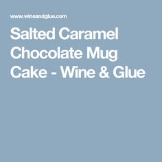 Salted Caramel Chocolate Mug Cake - Wine & Glue