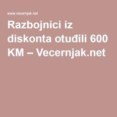 Razbojnici iz diskonta otuđili 600 KM – Vecernjak.net