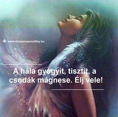 Hálát adok a mai napért. A hálának varázsereje van. Ingyen van, mégis kamatozik, és megsokszorozódva tér vissza hozzád minden áldása. Élj vele! Gyógyít, tisztít, a csodák mágnese!  Így szeretlek, Élet!    Köszönöm. Szeretlek ❤️  ⚜  Ho'oponoponoWay Magyarország ⚜