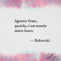 Aguente firme, querida, é um mundo muito louco. - Bukowski Poetry Quotes, Me Quotes, Funny Quotes, Shakespeare Frases, Inspirational Quotes For Women, Charles Bukowski, Some Words, Good Advice, Quotations