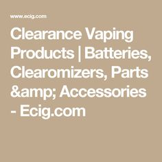 Clearance Vaping Products | Batteries, Clearomizers, Parts & Accessories - Ecig.com