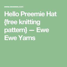 Hello Preemie Hat {free knitting pattern} — Ewe Ewe Yarns