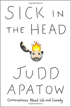 Sick in the Head: Conversations About Life and Comedy, Judd Apatow, 978-0812997576, 8/11
