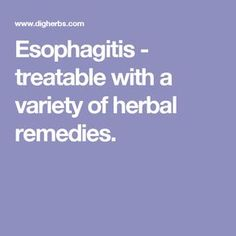 Esophagitis - treatable with a variety of herbal remedies.