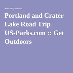 Portland and Crater Lake Road Trip | US-Parks.com :: Get Outdoors