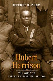 "Hubert Harrison (4/27/1883 - 12/17/1927), founder of the Liberty League and the New Negro Movement, was a writer, orator, educator, and activist called ""the foremost Afro-American intellect of his time"", ""the father of Harlem radicalism"", and ""the Black Socrates"". Biographer Jeffrey Perry described him as ""the most class conscious of the race radicals and the most race conscious of the class radicals"". Click through to read the intro to Perry's book. #TodayInBlackHistory"